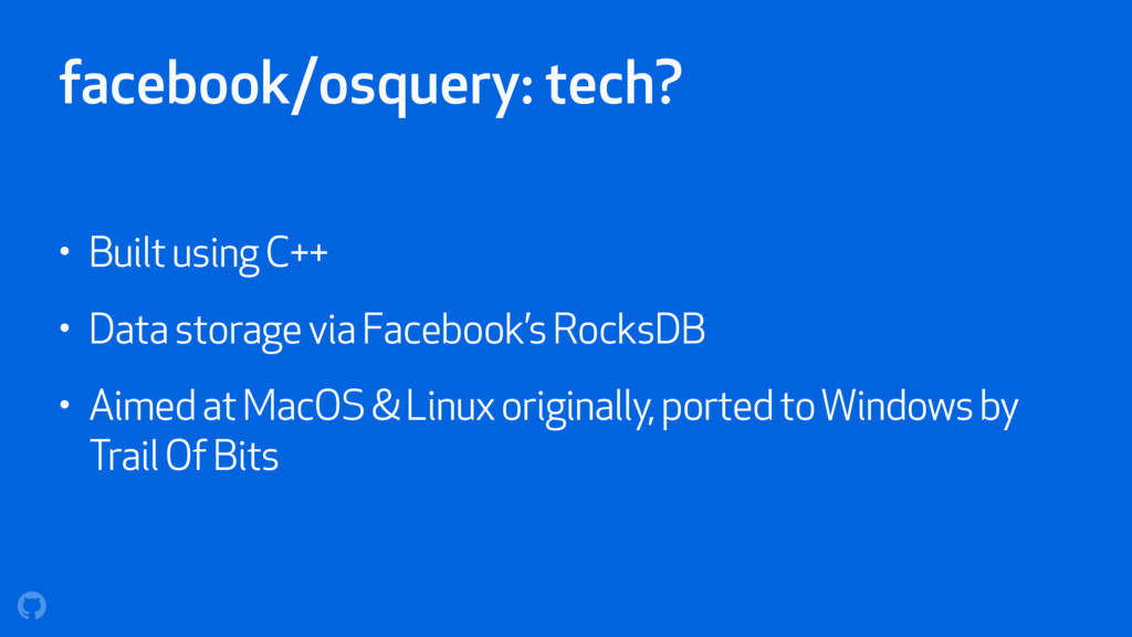 facebook/osquery: tech? • Built using C++ • Dat...