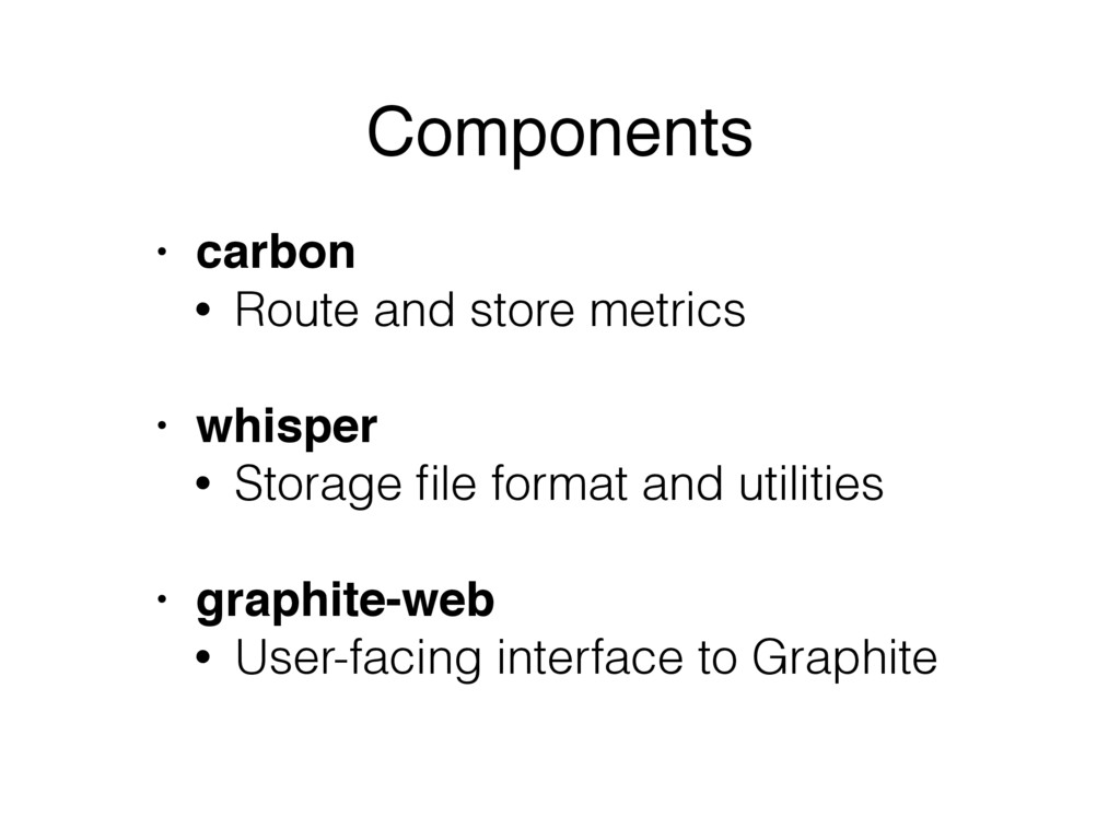 • carbon • Route and store metrics • whisper • ...