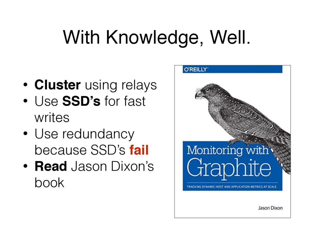 • Cluster using relays • Use SSD's for fast wri...