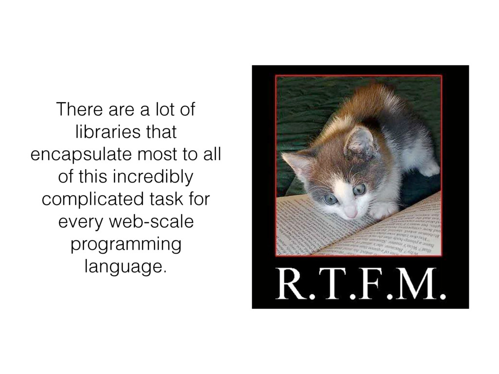 There are a lot of libraries that encapsulate m...