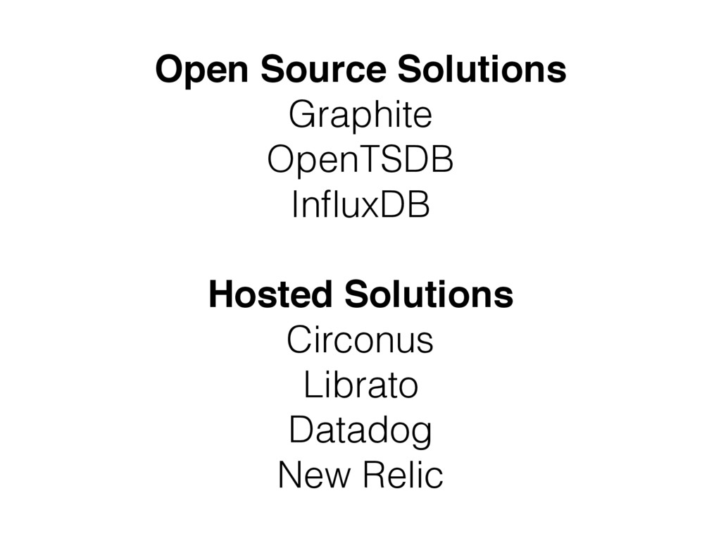 Open Source Solutions Graphite OpenTSDB InfluxDB...