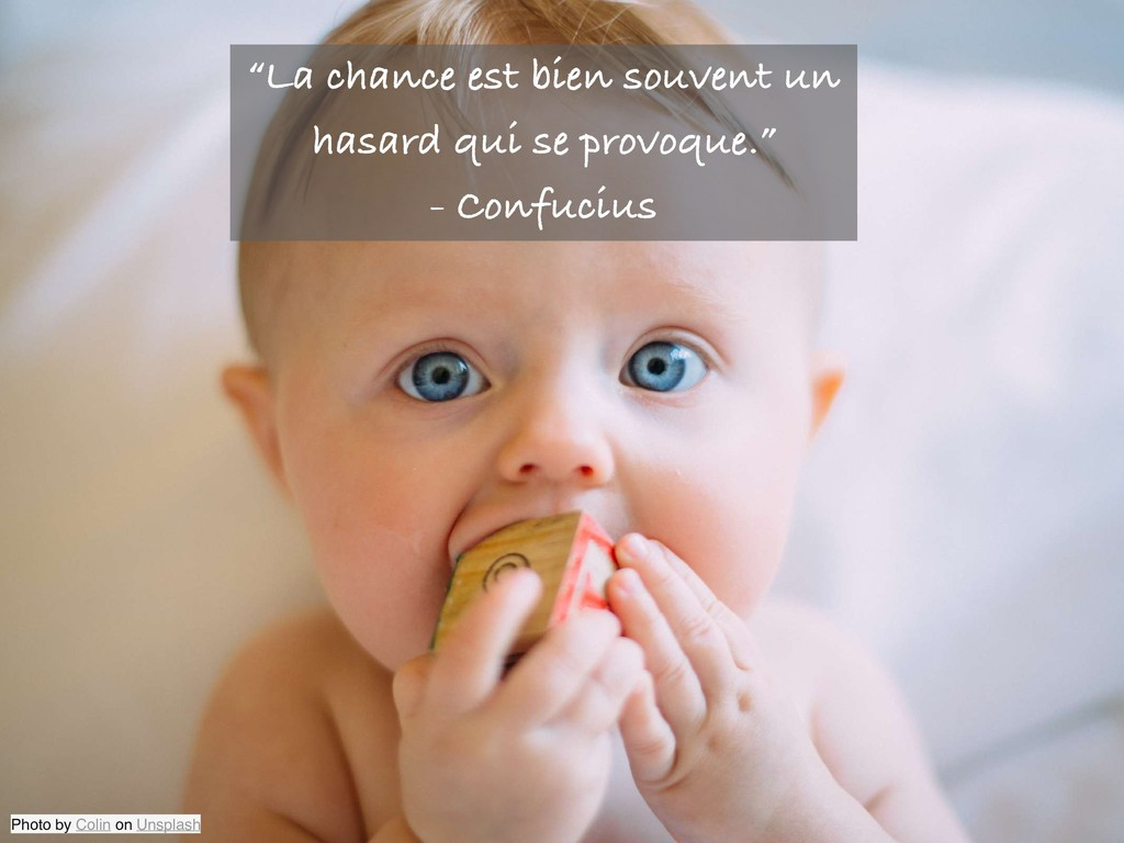 "Photo by Colin on Unsplash ""La chance est bien ..."