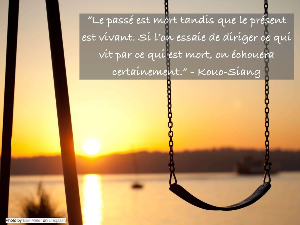 """""""Le passé est mort tandis que le présent est vi..."""