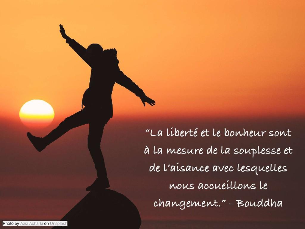 """""""La liberté et le bonheur sont à la mesure de l..."""