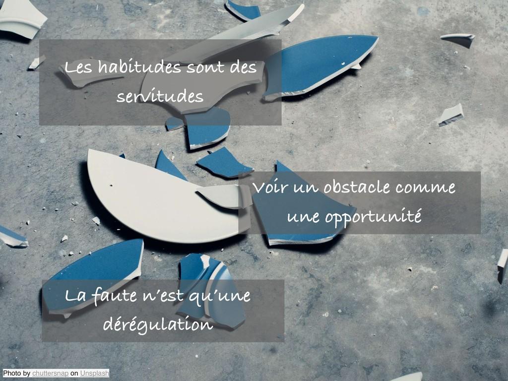 Les habitudes sont des servitudes Photo by chut...