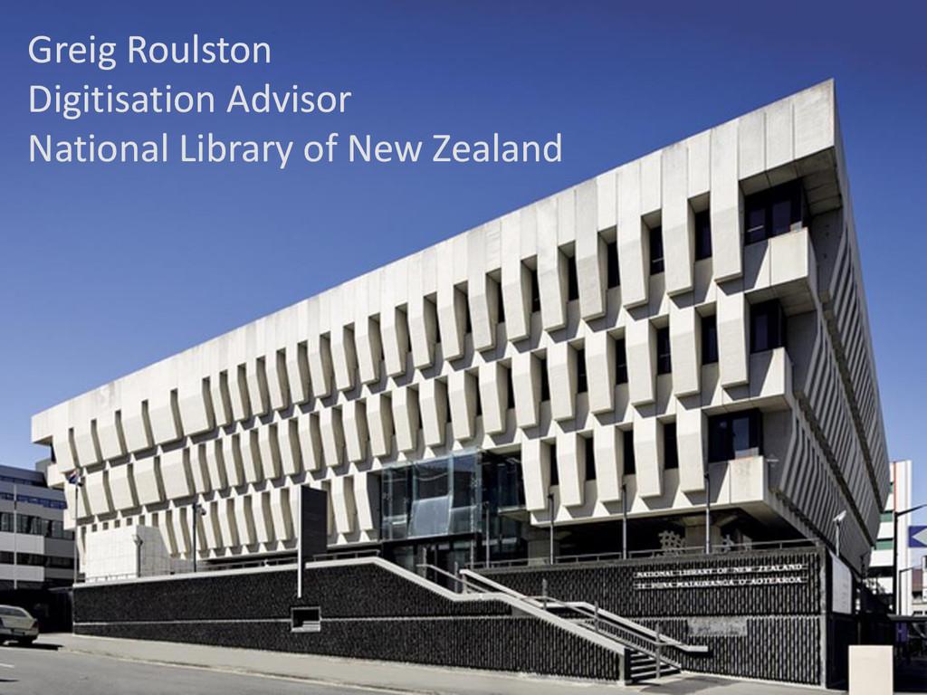 Greig Roulston Digitisation Advisor National Li...