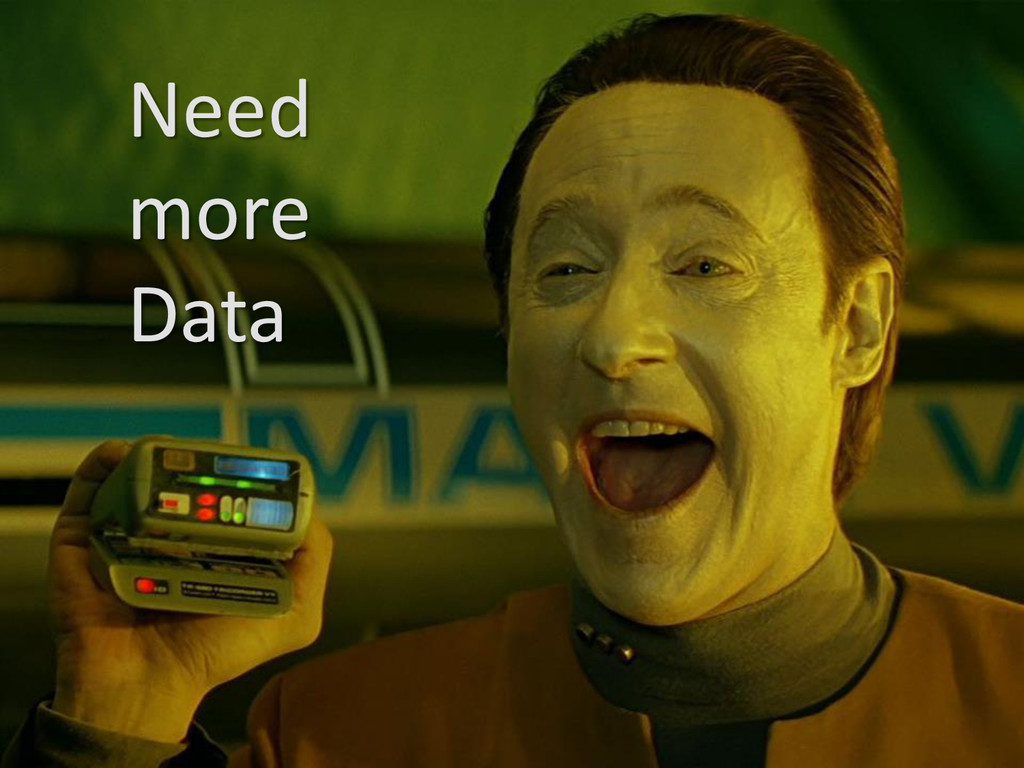 Need more Data