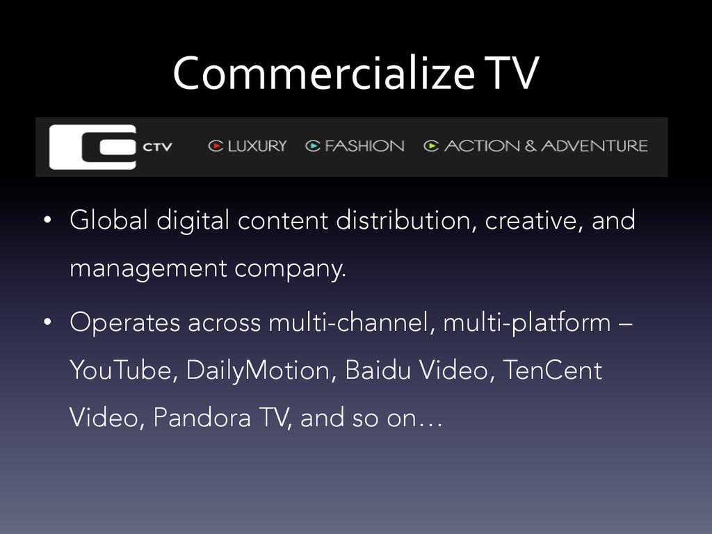 Commercialize TV  • Global digital conte...