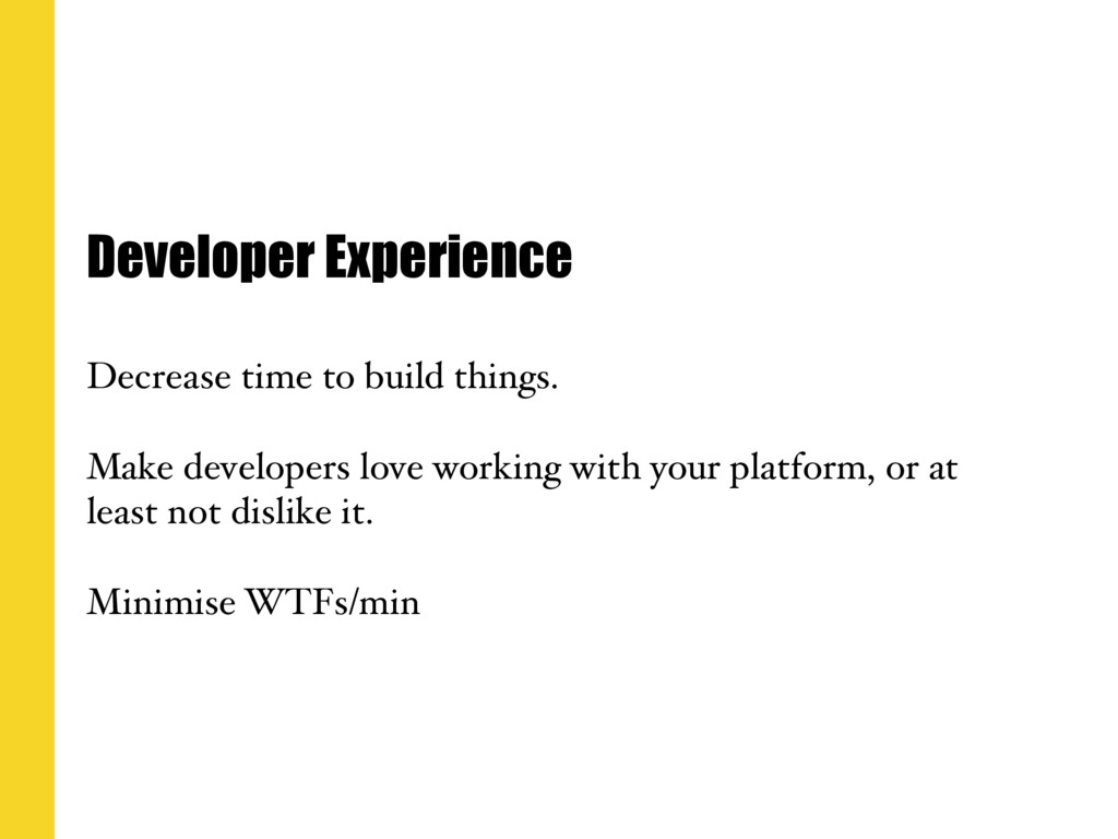Developer Experience Decrease time to build thi...