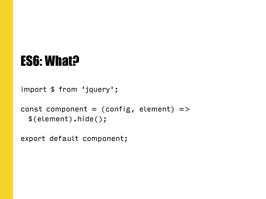 ES6: What? import $ from 'jquery'; const compon...