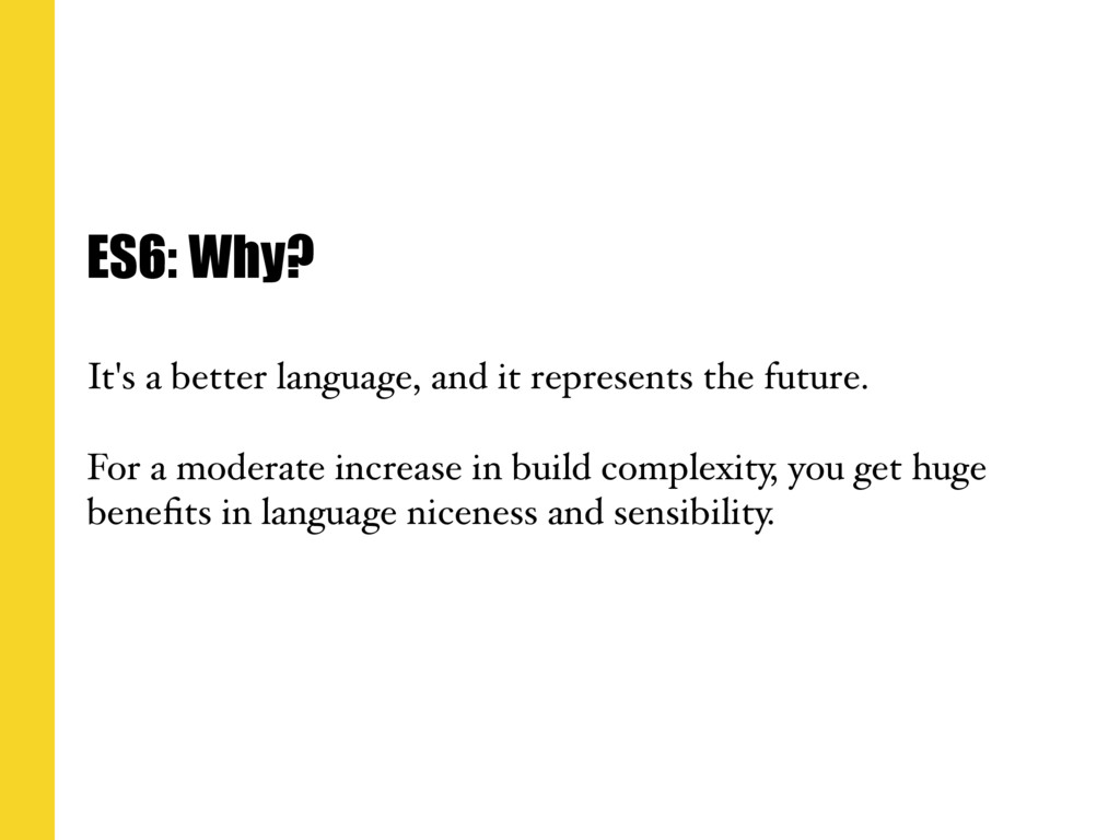 ES6: Why? It's a better language, and it repres...