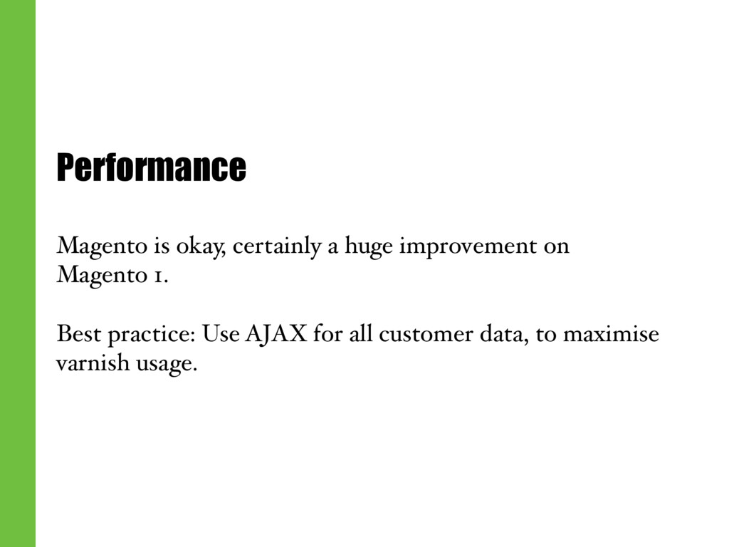 Performance Magento is okay, certainly a huge i...