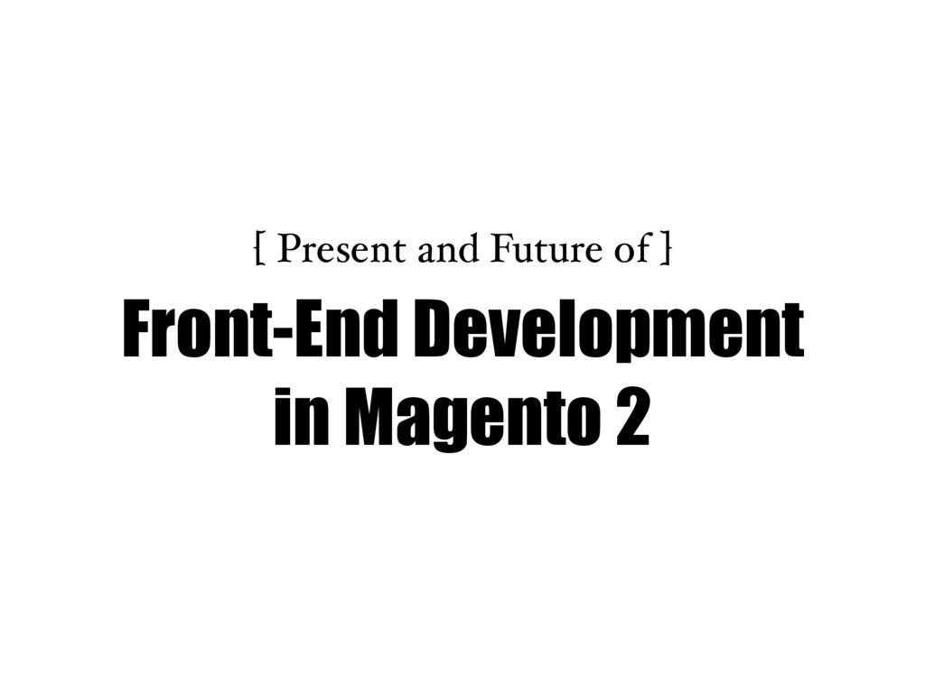 Front-End Development in Magento 2 [ Present an...