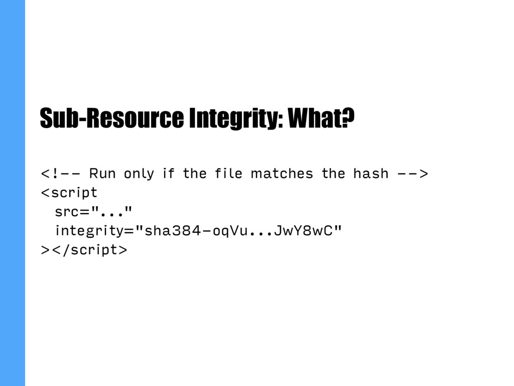 Sub-Resource Integrity: What? <!-- Run only if ...