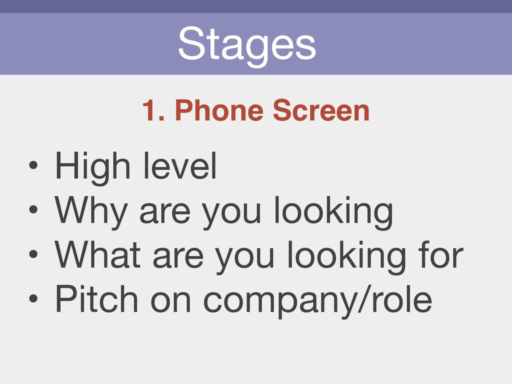 Stages 1. Phone Screen • High level  • Why are ...