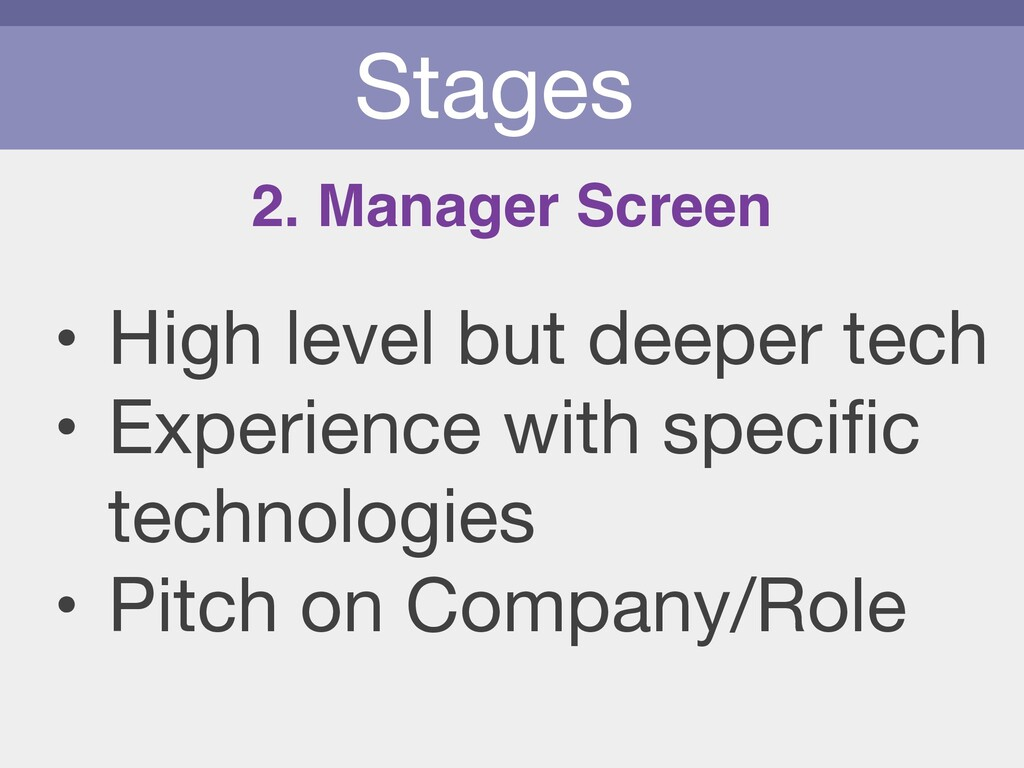 Stages • High level but deeper tech  • Experien...