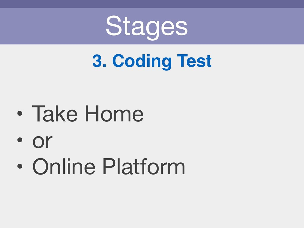 Stages 3. Coding Test • Take Home  • or  • Onli...