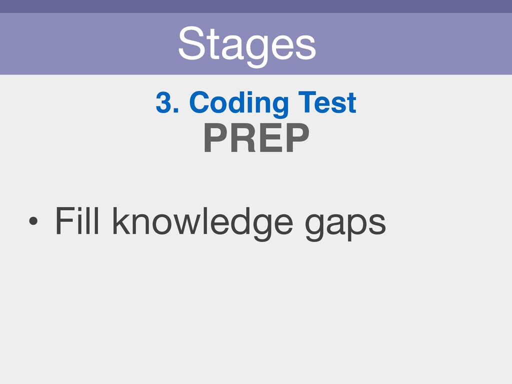 Stages 3. Coding Test • Fill knowledge gaps PREP
