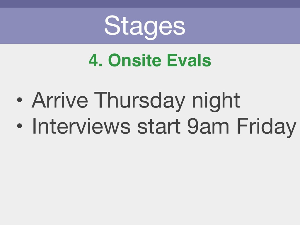 Stages 4. Onsite Evals • Arrive Thursday night ...