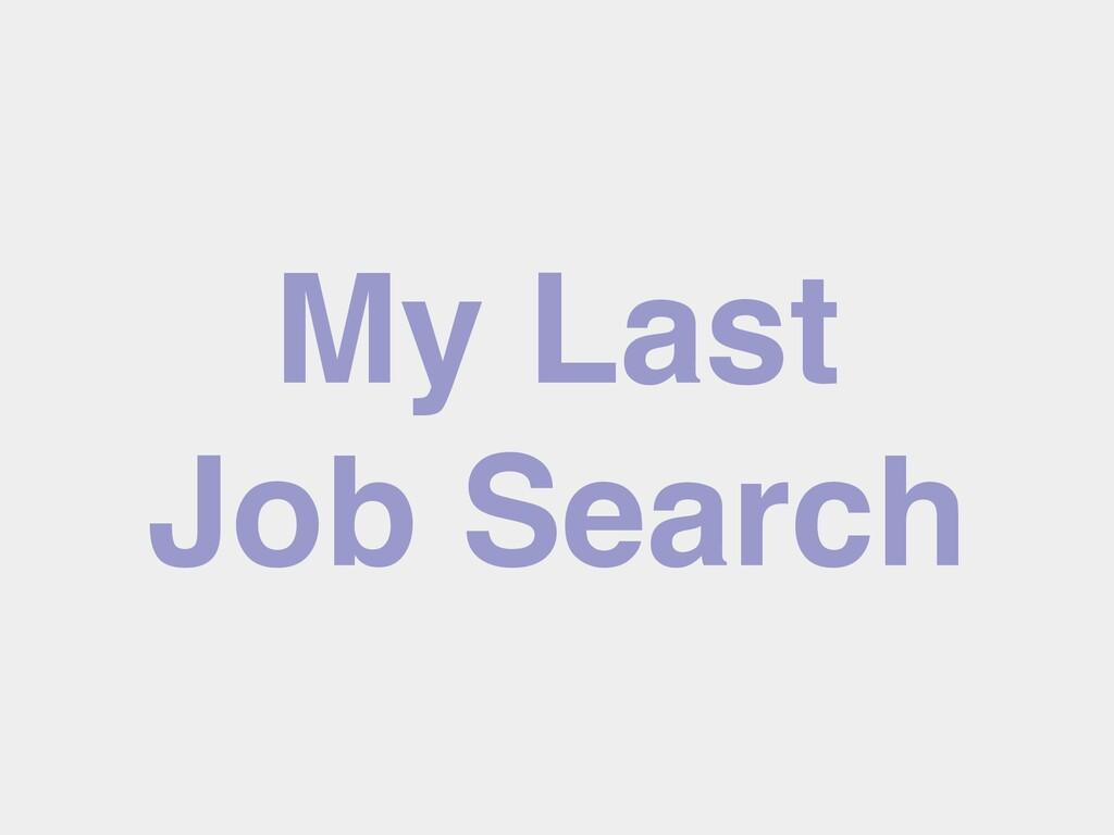 My Last Job Search