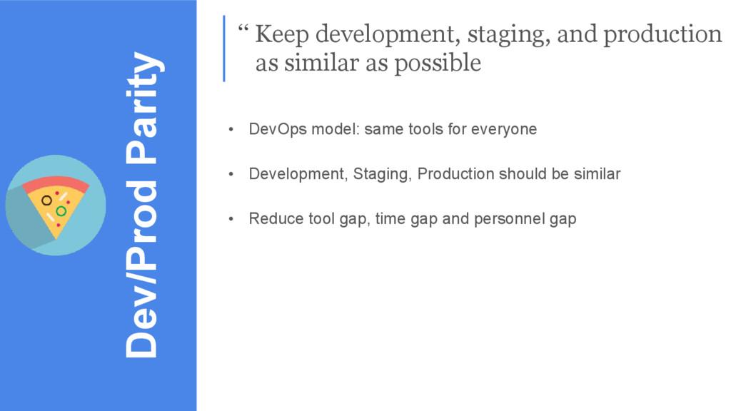 Dev/Prod Parity '' Keep development, staging, a...