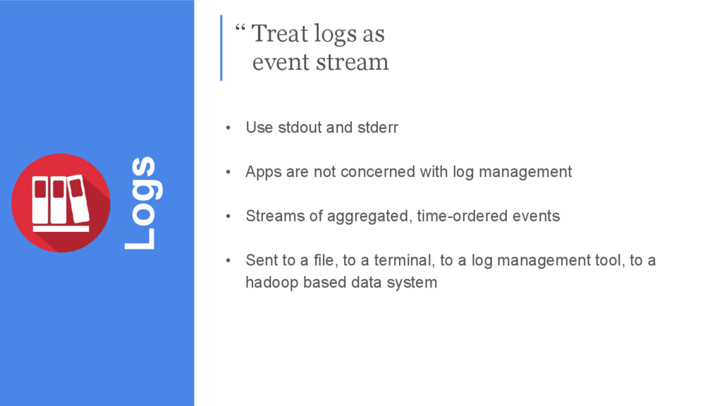 Logs '' Treat logs as event stream • Use stdout...
