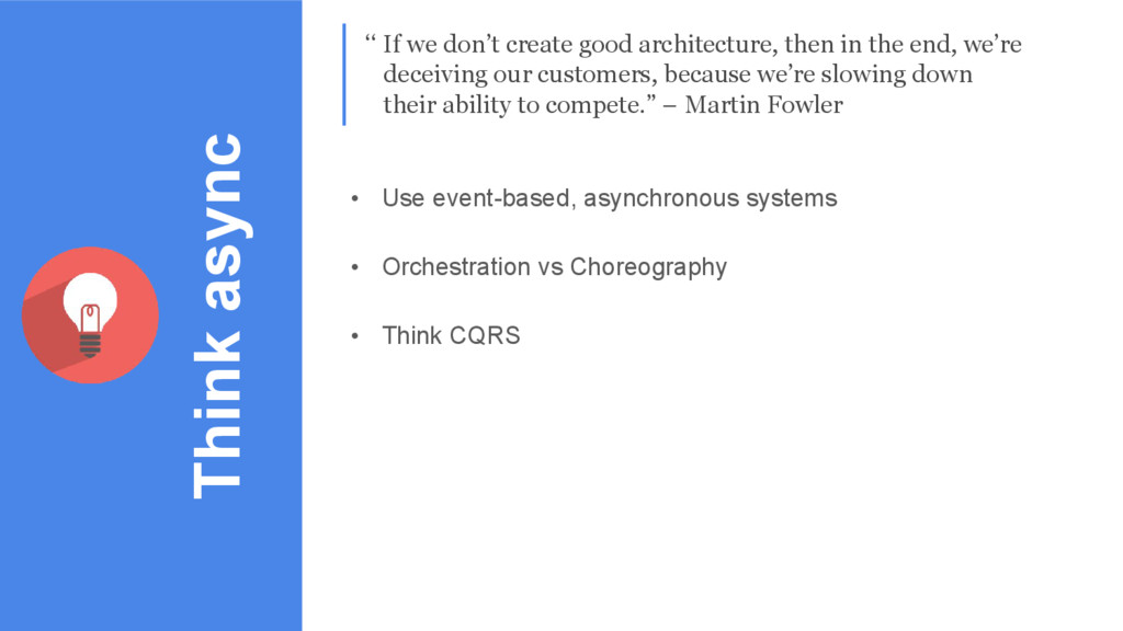 Think async • Use event-based, asynchronous sys...