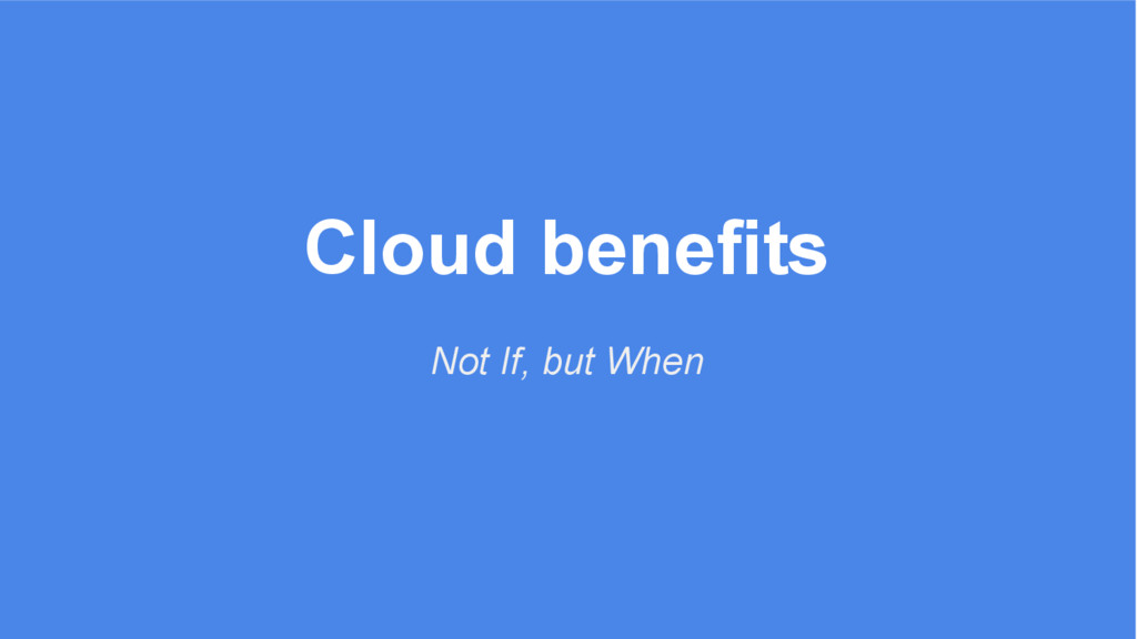Cloud benefits Not If, but When