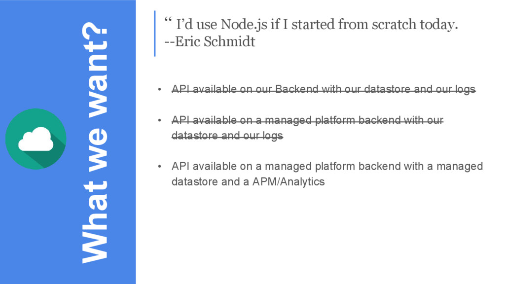 What we want? '' I'd use Node.js if I started f...