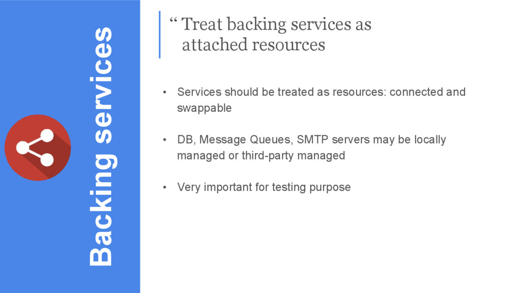Backing services • Services should be treated a...