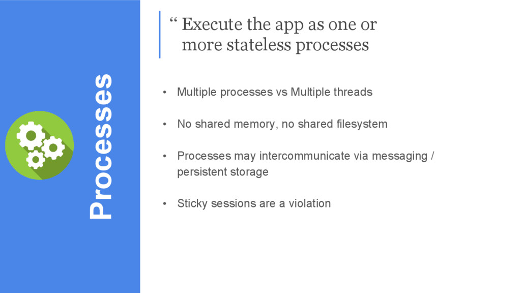 Processes '' Execute the app as one or more sta...