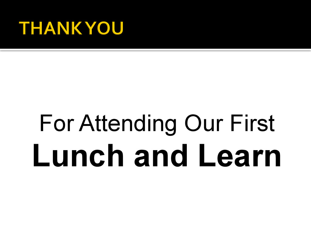 For Attending Our First Lunch and Learn