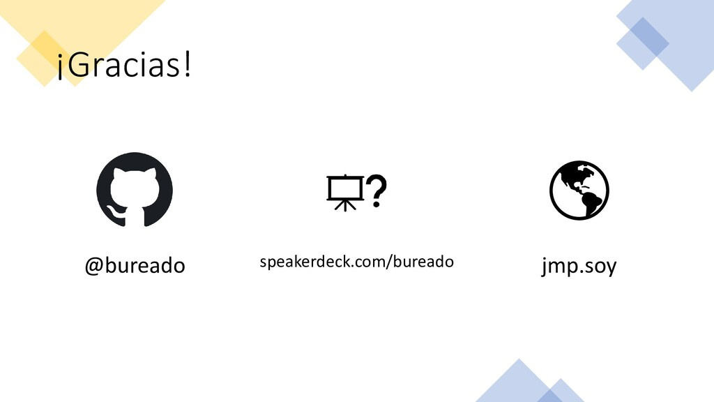¡Gracias! @bureado speakerdeck.com/bureado jmp....
