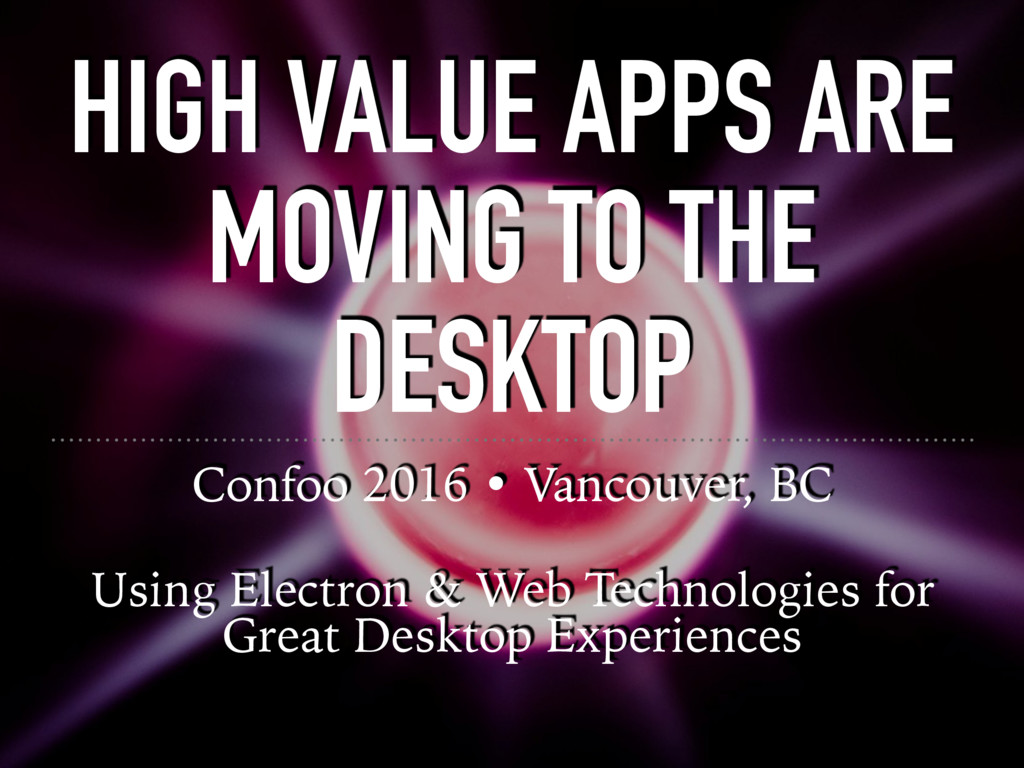 HIGH VALUE APPS ARE MOVING TO THE DESKTOP Confo...
