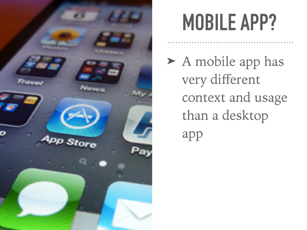 MOBILE APP? ➤ A mobile app has very different co...
