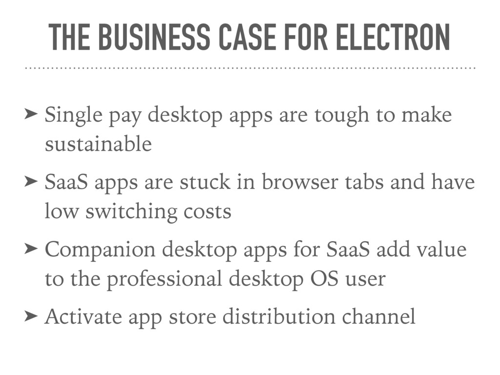 THE BUSINESS CASE FOR ELECTRON ➤ Single pay des...