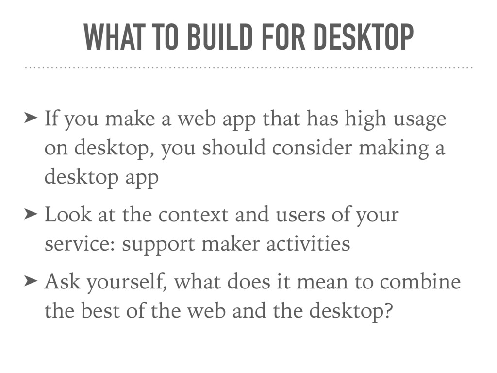 WHAT TO BUILD FOR DESKTOP ➤ If you make a web a...