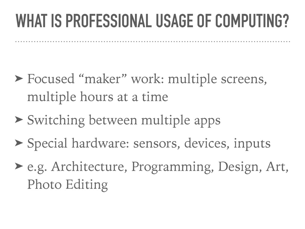 WHAT IS PROFESSIONAL USAGE OF COMPUTING? ➤ Focu...