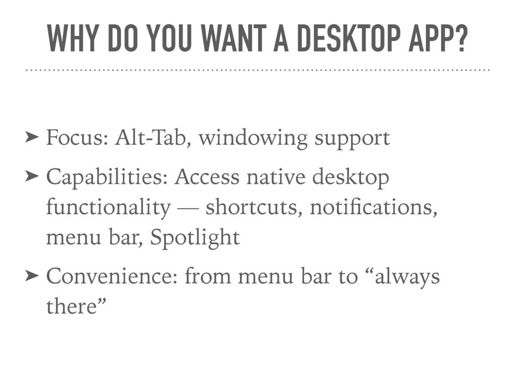WHY DO YOU WANT A DESKTOP APP? ➤ Focus: Alt-Tab...