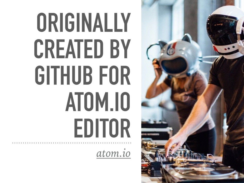 ORIGINALLY CREATED BY GITHUB FOR ATOM.IO EDITOR...