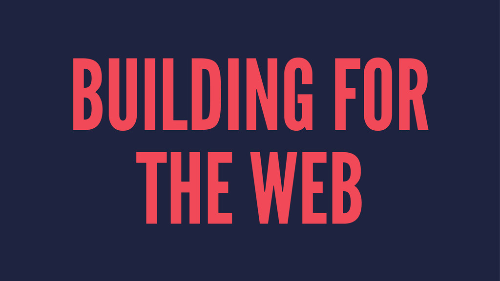 BUILDING FOR THE WEB
