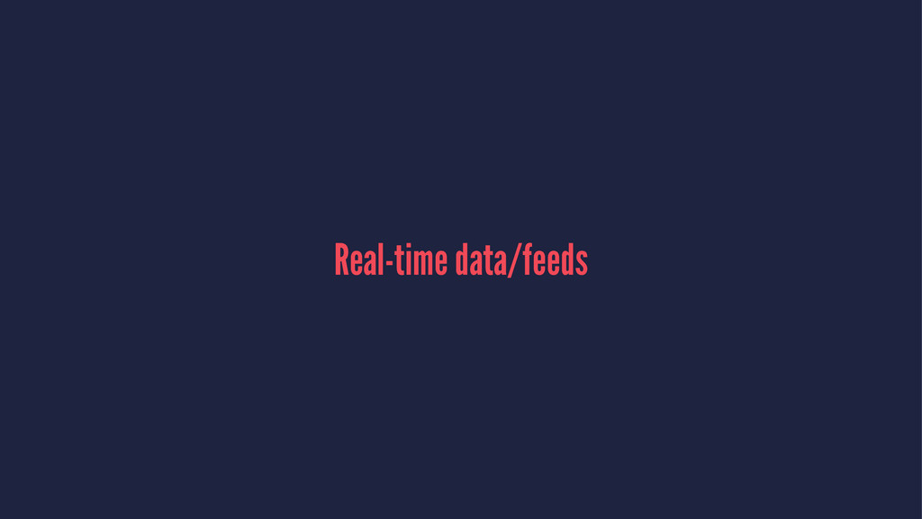 Real-time data/feeds