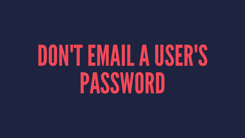 DON'T EMAIL A USER'S PASSWORD