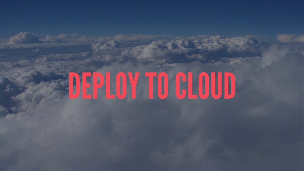 DEPLOY TO CLOUD