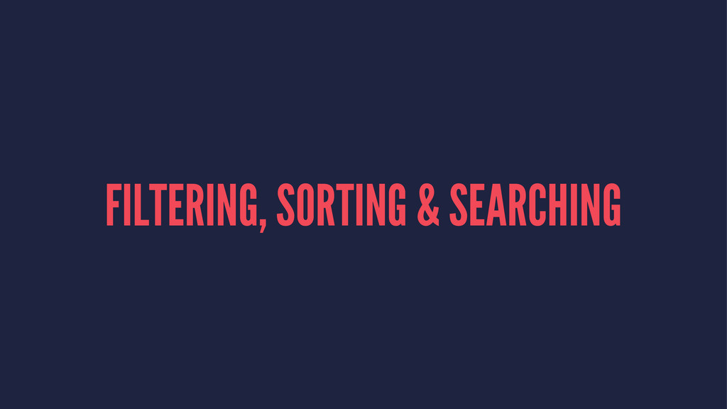 FILTERING, SORTING & SEARCHING