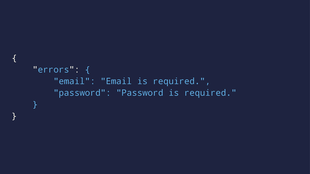 "{ ""errors"": { ""email"": ""Email is required."", ""p..."