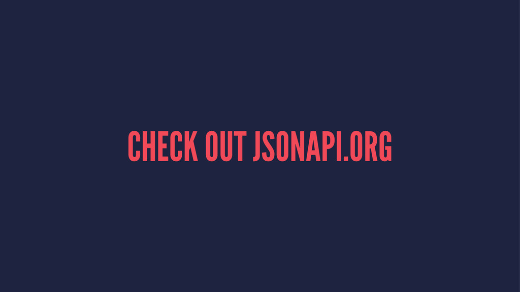 CHECK OUT JSONAPI.ORG