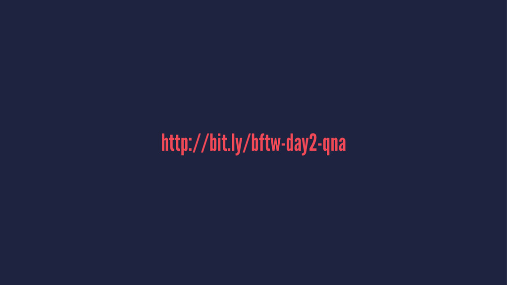 http://bit.ly/bftw-day2-qna