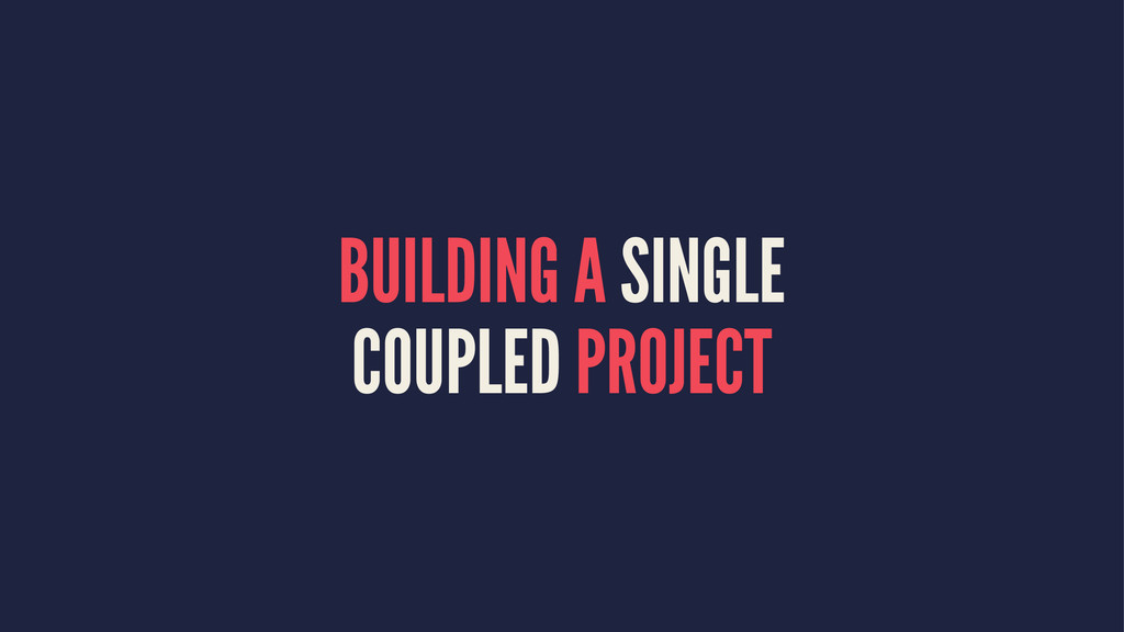 BUILDING A SINGLE COUPLED PROJECT