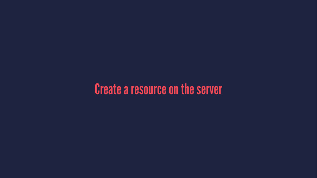 Create a resource on the server